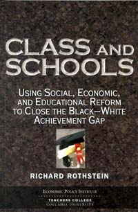 Class and Schools: Using Social, Economic, and Educational Reform to Close the Black–White Achievement Gap
