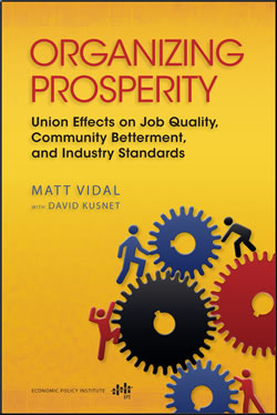 Organizing Prosperity: Union Effects on Job Quality, Community Betterment, and Industry Standards